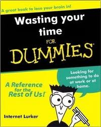 Wasting Your Time For Dummies