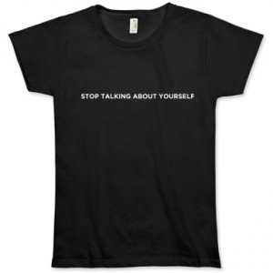 Stop Talking About Yourself Tee Shirt, Courtesy of Dan Zarella